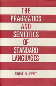 The Pragmatics and Semiotics of Standard Languages ebook by Albert Sweet