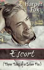 Escort (Three Tales of a Silver Fox) ebook by Harper Fox
