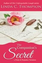The Companion's Secret - A Pride and Prejudice Variation ebook by Linda C. Thompson
