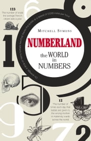 Numberland - The World in Numbers ebook by Mitchell Symons