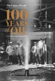 100 Years of Oil ebook by The Calgary Herald