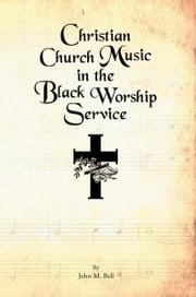 Christian Church Music in the Black Worship Service ebook by John M. Bell