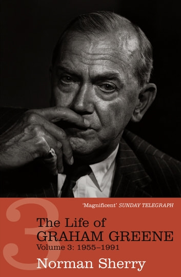 The Life of Graham Greene Volume Three - 1955 - 1991 ebook by Norman Sherry