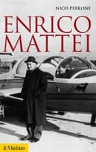Enrico Mattei ebook by Nico, Perrone