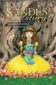 Sandi's Story - Memoirs of an Adult Survivor of Child Abuse ebook by Randy Gardner
