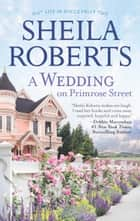 A Wedding on Primrose Street - A Novel ebook by Sheila Roberts