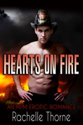 Hearts on Fire: An M/M Erotic Romance ebook by Rachelle Thorne