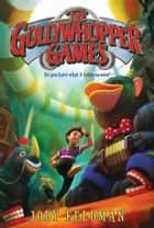 The Gollywhopper Games ebook by Jody Feldman,Victoria Jamieson