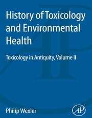 History of Toxicology and Environmental Health - Toxicology in Antiquity II ebook by Philip Wexler
