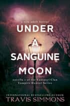 Under a Sanguine Moon ebook by Travis Simmons