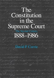 The Constitution in the Supreme Court - The Second Century, 1888-1986 ebook by David P. Currie