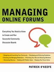 Managing Online Forums - Everything You Need to Know to Create and Run Successful Community Discussion Boards ebook by Patrick O'Keefe