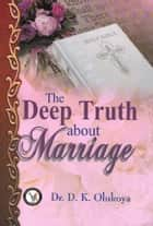 The Deep Truth About Marriage ebook by Dr. D. K. Olukoya