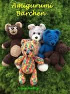 Amigurumi - Bärchen ebook by Irina Mattig