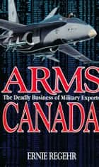 Arms Canada ebook by Ernie Regehr