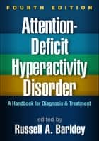Attention-Deficit Hyperactivity Disorder, Fourth Edition - A Handbook for Diagnosis and Treatment ebook by Russell A. Barkley, PhD, ABPP,...