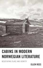 Cabins in Modern Norwegian Literature - Negotiating Place and Identity ebook by Ellen Rees