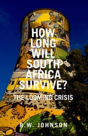 How Long Will South Africa Survive? - The Looming Crisis ebook by R.W. Johnson
