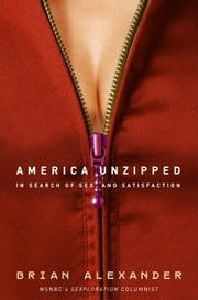 America Unzipped - In Search of Sex and Satisfaction ebook by Brian Alexander