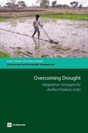 Overcoming Drought: Adaptation Strategies for Andhra Pradesh, India ebook by World Bank, Policy