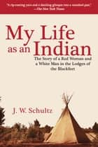 My Life as an Indian ebook by J. W. Schultz