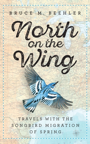 North on the Wing - Travels with the Songbird Migration of Spring ebook by Bruce M. Beehler