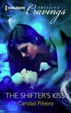 The Shifter's Kiss (Mills & Boon Nocturne Cravings) ebook by Caridad Piñeiro