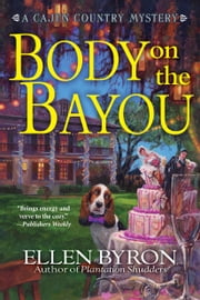 Body on the Bayou - A Cajun Country Mystery ebook by Ellen Byron