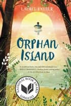 Orphan Island ebook by Laurel Snyder
