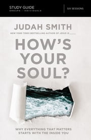 How's Your Soul? Study Guide - Why Everything that Matters Starts with the Inside You ebook by Judah Smith