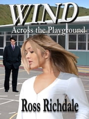 Wind Across The Playground ebook by Ross Richdale