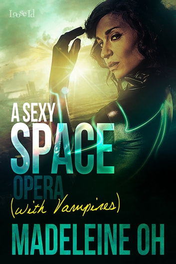A Sexy Space Opera (with Vampires) ebook by Madeleine Oh