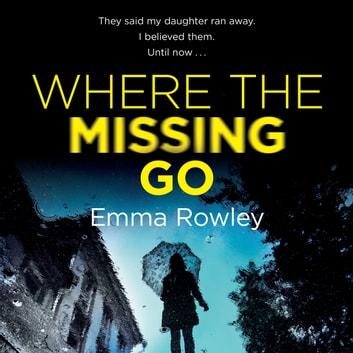 Where the Missing Go - A brilliantly twisty psychological thriller that will leave you breathless audiobook by Emma Rowley