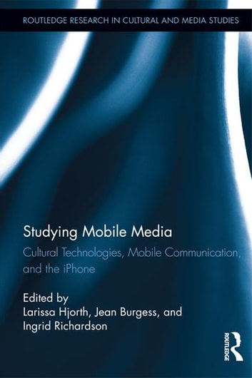 Studying Mobile Media - Cultural Technologies, Mobile Communication, and the iPhone ebook by
