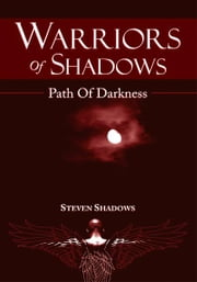 Warriors Of Shadows - Path Of Darkness ebook by Steven Shadows