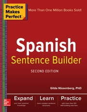 Practice Makes Perfect Spanish Sentence Builder, Second Edition ebook by Gilda Nissenberg