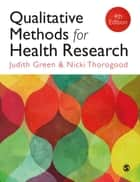 Qualitative Methods for Health Research ebook by Judith Green, Nicki Thorogood