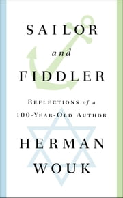 Sailor and Fiddler - Reflections of a 100-Year-Old Author ebook by Herman Wouk