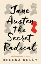 Jane Austen, the Secret Radical ebook by Helena Kelly