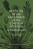 Manual of the Grasses of the United States, Volume Two ebook by A. S. Hitchcock U.S. Dept. of Agriculture, A. S. Hitchcock