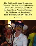 The Guide to Orlando Convention Center or Orange County Convention Center (the Convention, the Hotel, the Zero Entry Pool, the Massage, the Flight and the Food) from Pearl Escapes 2013, 2014 and 2015 ebook by Pearl Howie