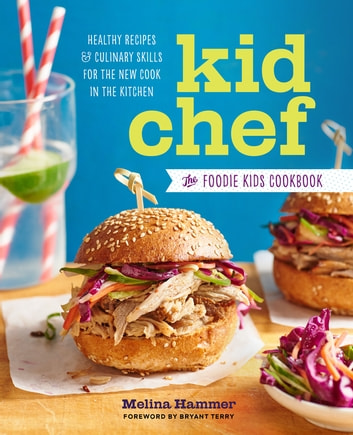 Kid Chef - The Foodie Kids Cookbook: Healthy Recipes and Culinary Skills for the New Cook in the Kitchen ebook by Melina Hammer