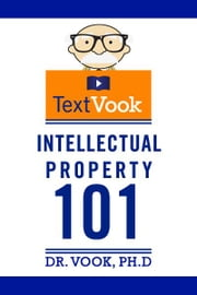 Intellectual Property 101: The TextVook ebook by Dr. Vook Ph.D