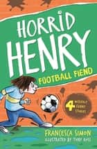 Football Fiend - Book 14 ebook by Francesca Simon, Tony Ross