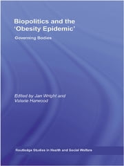 Biopolitics and the 'Obesity Epidemic' - Governing Bodies ebook by Jan Wright,Valerie Harwood