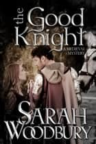The Good Knight (A Gareth & Gwen Medieval Mystery) Ebook di Sarah Woodbury