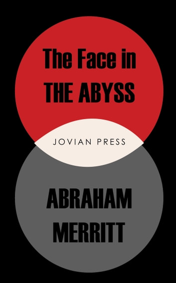 The Face in the Abyss ebook by Abraham Merritt