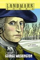 Meet George Washington ebook by Joan Heilbroner