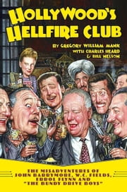 Hollywood's Hellfire Club: The Misadventures of John Barrymore, W.C. Fields, Errol Flynn and the Bundy Drive Boys ebook by Mank