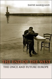 The End of the West: The Once and Future Europe ebook by David Marquand